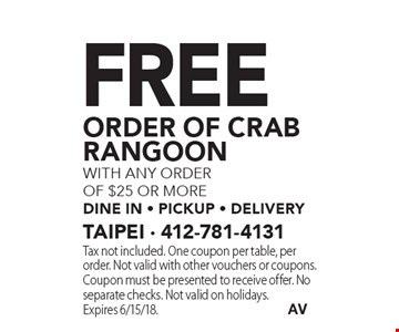 Free order of crab rangoon with any order of $25 or more dine in - pickup - delivery. Tax not included. One coupon per table, per order. Not valid with other vouchers or coupons. Coupon must be presented to receive offer. No separate checks. Not valid on holidays. Expires 6/15/18.
