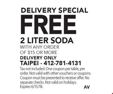 delivery special Free 2 liter sodawith any order of $15 or more delivery only. Tax not included. One coupon per table, per order. Not valid with other vouchers or coupons. Coupon must be presented to receive offer. No separate checks. Not valid on holidays. Expires 6/15/18.