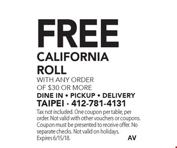 Free californiarollwith any order of $30 or more dine in - pickup - delivery. Tax not included. One coupon per table, per order. Not valid with other vouchers or coupons. Coupon must be presented to receive offer. No separate checks. Not valid on holidays. Expires 6/15/18.