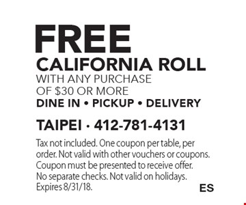 Free California roll with any purchase of $30 or more dine in - pickup - delivery. Tax not included. One coupon per table, per order. Not valid with other vouchers or coupons. Coupon must be presented to receive offer. No separate checks. Not valid on holidays. Expires 8/31/18.