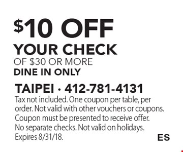 $10 off your check of $30 or more dine in only. Tax not included. One coupon per table, per order. Not valid with other vouchers or coupons. Coupon must be presented to receive offer. No separate checks. Not valid on holidays. Expires 8/31/18.