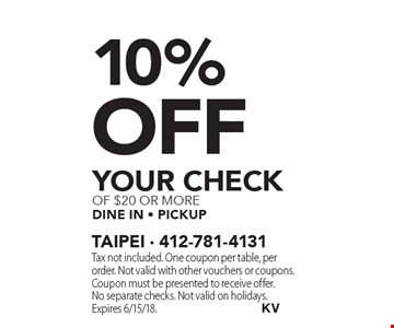 10% off your check of $20 or more. Dine in - pickup. Tax not included. One coupon per table, per order. Not valid with other vouchers or coupons. Coupon must be presented to receive offer. No separate checks. Not valid on holidays. Expires 6/15/18.