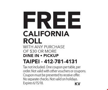 Free California roll with any purchase of $30 or more. Dine in - pickup. Tax not included. One coupon per table, per order. Not valid with other vouchers or coupons. Coupon must be presented to receive offer. No separate checks. Not valid on holidays. Expires 6/15/18.