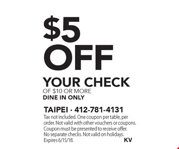 $5 off your check of $10 or more. Dine in only. Tax not included. One coupon per table, per order. Not valid with other vouchers or coupons. Coupon must be presented to receive offer. No separate checks. Not valid on holidays. Expires 6/15/18.
