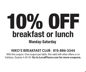 10% off breakfast or lunch Monday-Saturday. With this coupon. One coupon per table. Not valid with other offers or on holidays. Expires 4-20-18. Go to LocalFlavor.com for more coupons.
