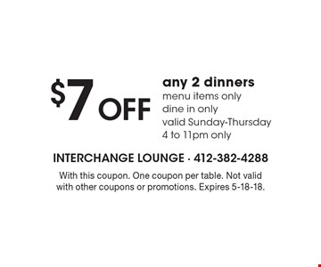$7 OFF any 2 dinners menu items only dine in only valid Sunday-Thursday 4 to 11pm only. With this coupon. One coupon per table. Not valid with other coupons or promotions. Expires 5-18-18.