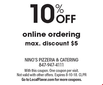 10% OFF online ordering. Max. discount $5. With this coupon. One coupon per visit. Not valid with other offers. Expires 8-10-18. CLPR  Go to LocalFlavor.com for more coupons.