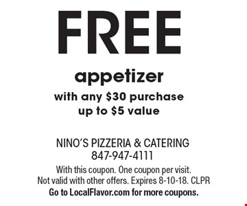 FREE appetizer with any $30 purchase. Up to $5 value. With this coupon.  One coupon per visit. Not valid with other offers. Expires 8-10-18. CLPR  Go to LocalFlavor.com for more coupons.