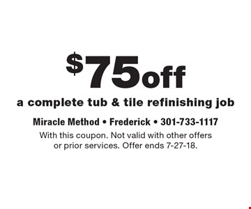 $75off a complete tub & tile refinishing job. With this coupon. Not valid with other offers or prior services. Offer ends 7-27-18.