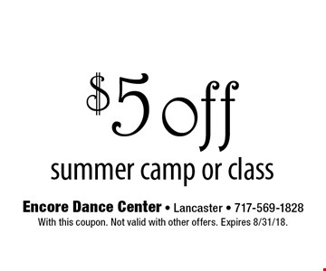 $5 off summer camp or class. With this coupon. Not valid with other offers. Expires 8/31/18.