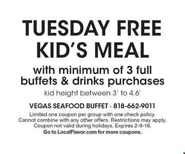 Tuesday Free Kid's Meal with minimum of 3 full buffets & drinks purchases kid height between 3' to 4.6'. Limited one coupon per group with one check policy. Cannot combine with any other offers. Restrictions may apply. Coupon not valid during holidays. Expires 2-9-18. Go to LocalFlavor.com for more coupons.