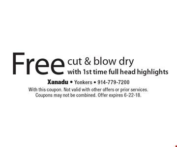 Free cut & blow dry with 1st time full head highlights. With this coupon. Not valid with other offers or prior services. Coupons may not be combined. Offer expires 6-22-18.