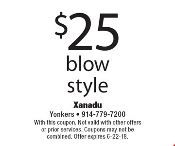 $25 blow style. With this coupon. Not valid with other offers or prior services. Coupons may not be combined. Offer expires 6-22-18.