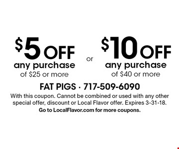 $5 off any purchase of $25 or more OR $10 off any purchase of $40 or more. With this coupon. Cannot be combined or used with any other special offer, discount or Local Flavor offer. Expires 3-31-18. Go to LocalFlavor.com for more coupons.