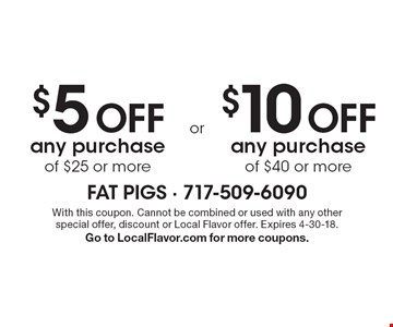 $5 off any purchase of $25 or more or $10 off any purchase of $40 or more. With this coupon. Cannot be combined or used with any other special offer, discount or Local Flavor offer. Expires 4-30-18. Go to LocalFlavor.com for more coupons.