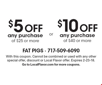 $5 off any purchase of $25 or more OR $10 off any purchase of $40 or more. With this coupon. Cannot be combined or used with any other special offer, discount or Local Flavor offer. Expires 2-23-18. Go to LocalFlavor.com for more coupons.