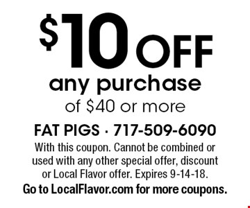 $10 off any purchase of $40 or more. With this coupon. Cannot be combined or used with any other special offer, discount or Local Flavor offer. Expires 9-14-18. Go to LocalFlavor.com for more coupons.