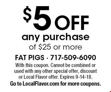 $5off any purchase of $25 or more. With this coupon. Cannot be combined or used with any other special offer, discount or Local Flavor offer. Expires 9-14-18. Go to LocalFlavor.com for more coupons.