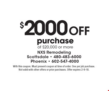 $2000 Off purchase of $20,000 or more. With this coupon. Must present coupon at time of order. One per job purchase. Not valid with other offers or prior purchases. Offer expires 2-9-18.