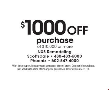 $1000 Off purchase of $10,000 or more. With this coupon. Must present coupon at time of order. One per job purchase. Not valid with other offers or prior purchases. Offer expires 5-31-18.