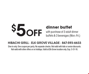 $5 Off dinner buffet with purchase of 3 adult dinner buffets & 3 beverages (Mon.-Fri.). Dine in only. One coupon per party. No separate checks. Not valid with kids or senior discounts. Not valid with other offers or on holidays. Valid at Elk Grove location only. Exp. 3-31-18.