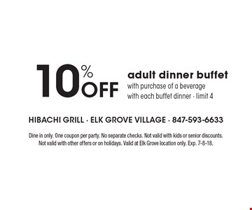 10% Off adult dinner buffet with purchase of a beveragewith each buffet dinner - limit 4. Dine in only. One coupon per party. No separate checks. Not valid with kids or senior discounts. Not valid with other offers or on holidays. Valid at Elk Grove location only. Exp. 7-8-18.
