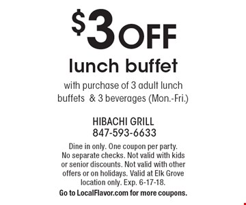 $3 OFF lunch buffet with purchase of 3 adult lunch buffets & 3 beverages (Mon.-Fri.). Dine in only. One coupon per party. No separate checks. Not valid with kids or senior discounts. Not valid with other offers or on holidays. Valid at Elk Grove location only. Exp. 6-17-18. Go to LocalFlavor.com for more coupons.