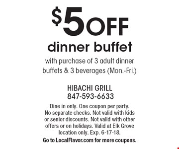 $5 OFF dinner buffet with purchase of 3 adult dinner buffets & 3 beverages (Mon.-Fri.). Dine in only. One coupon per party. No separate checks. Not valid with kids or senior discounts. Not valid with other offers or on holidays. Valid at Elk Grove location only. Exp. 6-17-18. Go to LocalFlavor.com for more coupons.