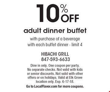 10% OFF adult dinner buffet with purchase of a beverage with each buffet dinner - limit 4. Dine in only. One coupon per party. No separate checks. Not valid with kids or senior discounts. Not valid with other offers or on holidays. Valid at Elk Grove location only. Exp. 6-17-18. Go to LocalFlavor.com for more coupons.