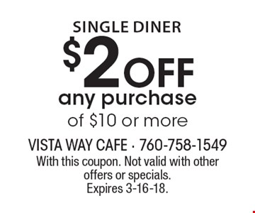 Single Diner $2 off any purchase of $10 or more. With this coupon. Not valid with other offers or specials. Expires 3-16-18.