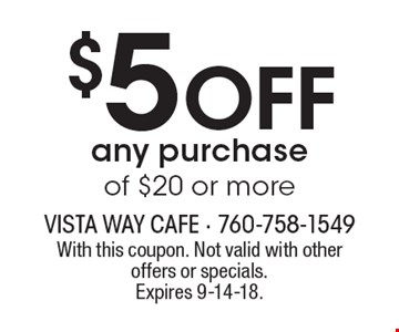 $5 off any purchase of $20 or more. With this coupon. Not valid with other offers or specials. Expires 9-14-18.