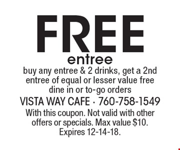 Free entree buy any entree & 2 drinks, get a 2nd entree of equal or lesser value free dine in or to-go orders. With this coupon. Not valid with other offers or specials. Max value $10. Expires 12-14-18.