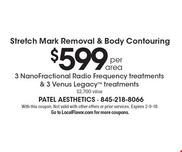 Stretch Mark Removal & Body Contouring $599 per area. 3 NanoFractional Radio Frequency treatments & 3 Venus Legacy treatments. $2,700 value. With this coupon. Not valid with other offers or prior services. Expires 2-9-18. Go to LocalFlavor.com for more coupons.