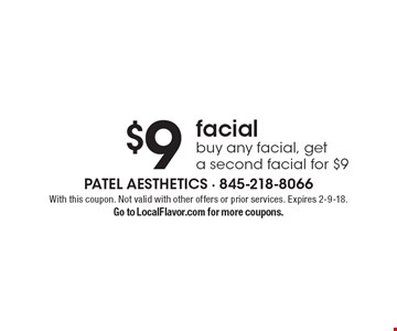 $9 facial. Buy any facial, get a second facial for $9. With this coupon. Not valid with other offers or prior services. Expires 2-9-18. Go to LocalFlavor.com for more coupons.