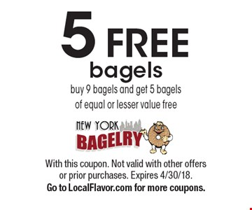 5 free bagels buy 9 bagels and get 5 bagels of equal or lesser value free. With this coupon. Not valid with other offers or prior purchases. Expires 4/30/18. Go to LocalFlavor.com for more coupons.