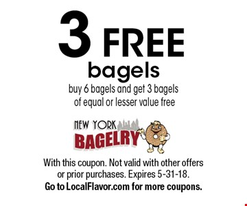 3 free bagels buy 6 bagels and get 3 bagelsof equal or lesser value free. With this coupon. Not valid with other offers or prior purchases. Expires 5-31-18. Go to LocalFlavor.com for more coupons.