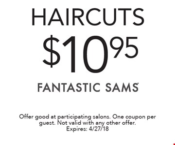$10.95 haircuts. Offer good at participating salons. One coupon per guest. Not valid with any other offer. Expires: 4/27/18