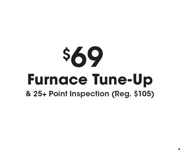$69 Furnace Tune-Up & 25+ Point Inspection (Reg. $105). Must present coupon. Not valid with any other offers or prior services. Expires 3-9-18.