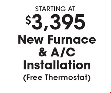 STARTING AT $3,395 New Furnace & A/C Installation (Free Thermostat). Must present coupon. Not valid with any other offers or prior services. Expires 3-9-18.