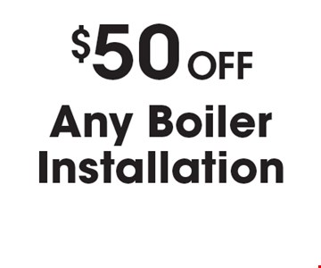 $50 OFF Any Boiler Installation. Must present coupon. Not valid with any other offers or prior services. Expires 3-9-18.