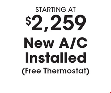 Starting At $2,259 New A/C Installation (Free Thermostat). Must present coupon. Not valid with any other offers or prior services. Expires 6/29/18.
