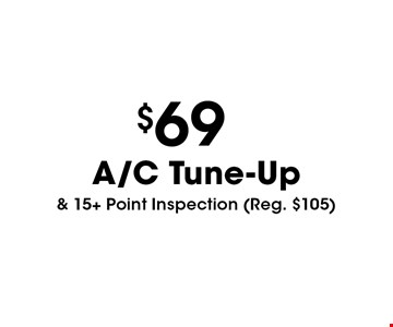 $69 A/C Tune-Up & 15+ Point Inspection (Reg. $105). Must present coupon. Not valid with any other offers or prior services. Expires 6/29/18.