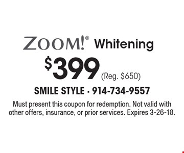 $399 (Reg. $650) ZOOM! Whitening. Must present this coupon for redemption. Not valid with other offers, insurance, or prior services. Expires 3-26-18.