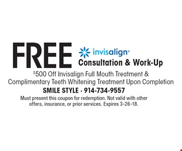 Free Invisalign Consultation & Work Up. $500 Off Invisalign Full Mouth Treatment & Complimentary Teeth Whitening Treatment Upon Completion. Must present this coupon for redemption. Not valid with other offers, insurance, or prior services. Expires 3-26-18.