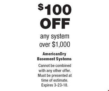 $100 OFF any system over $1,000. Cannot be combined with any other offer. Must be presented at time of estimate.Expires 3-23-18.
