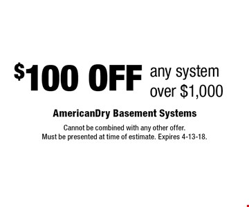 $100 OFF any systemover $1,000. Cannot be combined with any other offer.Must be presented at time of estimate. Expires 4-13-18.