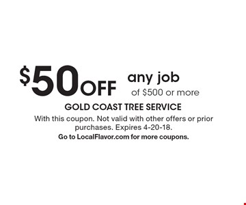 $50 Off any job of $500 or more. With this coupon. Not valid with other offers or prior purchases. Expires 4-20-18.Go to LocalFlavor.com for more coupons.