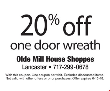 20% off one door wreath. With this coupon. One coupon per visit. Excludes discounted items.Not valid with other offers or prior purchases. Offer expires 6-15-18.