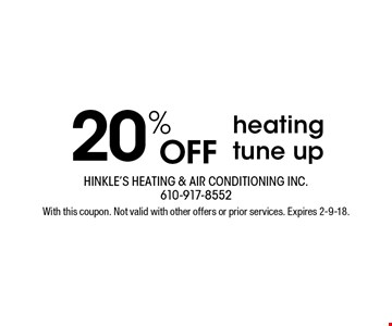 20% OFF heating tune up. With this coupon. Not valid with other offers or prior services. Expires 2-9-18.