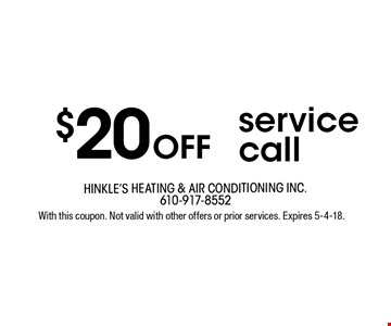 $20 OFF service call. With this coupon. Not valid with other offers or prior services. Expires 5-4-18.